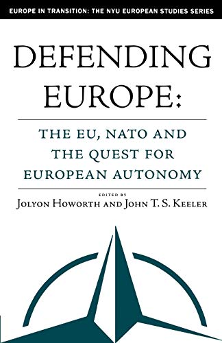 9781403966902: Defending Europe: The EU, NATO, and the Quest for European Autonomy (Europe in Transition: The NYU European Studies Series)