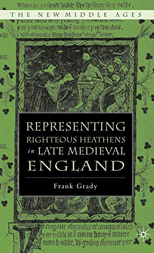 9781403966995: Representing Righteous Heathens in Late Medieval England (The New Middle Ages)