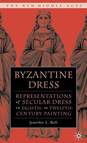 9781403967008: Byzantine Dress: Representations of Secular Dress (The New Middle Ages)