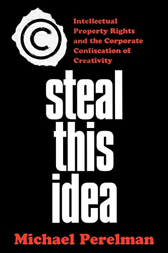 9781403967138: Steal This Idea: Intellectual Property and the Corporate Confiscation of Creativity