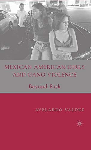 9781403967220: Mexican American Girls and Gang Violence: Beyond Risk