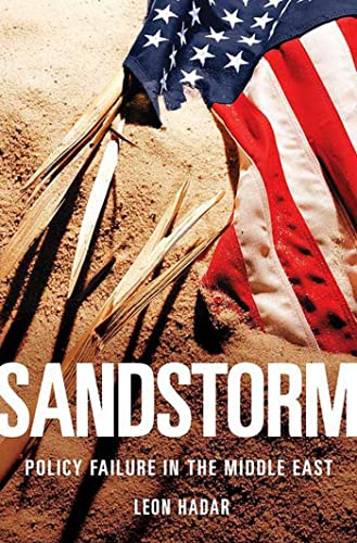 Sandstorm: Policy Failure in the Middle East.: Hadar, Leon