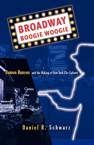 9781403967312: Broadway Boogie Woogie: Damon Runyon and the Making of New York City Culture