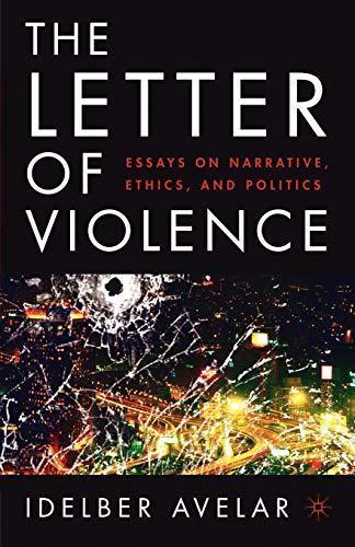 The Letter of Violence: Essays on Narrative,: Avelar, I.