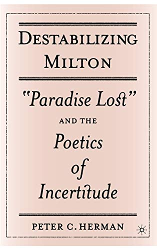 "Destabilizing Milton: ""Paradise Lost"" and the Poetics of Incertitude (140396761X) by Herman, Peter C."