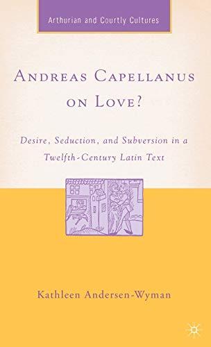 Andreas Capellanus On Love?: Desire, Seduction, And Subversion In A Twelfth-Century Latin Text (...
