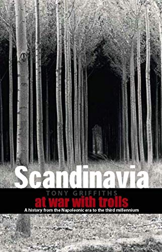 Scandinavia: At War with Trolls: A Modern History from the Napoleonic Era to the Third Millenium: ...