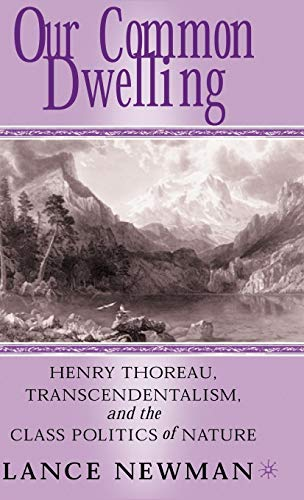 Our Common Dwelling: Henry Thoreau, Transcendentalism, and the Class Politics of Nature: Newman, L.