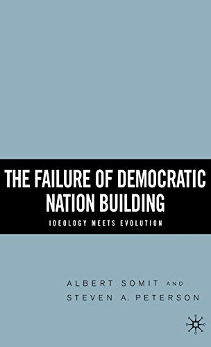 9781403967817: The Failure of Democratic Nation Building: Ideology Meets Evolution