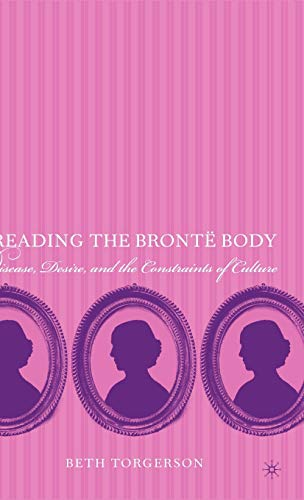 9781403967961: Reading the Brontë Body: Disease, Desire and the Constraints of Culture