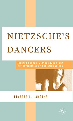 9781403968258: Nietzsche's Dancers: Isadora Duncan, Martha Graham, and the Revaluation of Christian Values