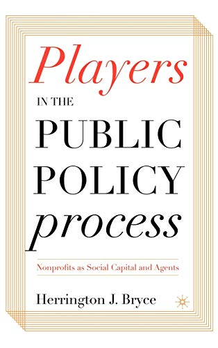 Players in the Public Policy Process: Nonprofits as Social Capital and Agents: Herrington J. Bryce