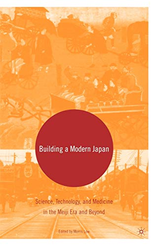 9781403968326: Building a Modern Japan: Science, Technology, and Medicine in the Meiji Era and Beyond
