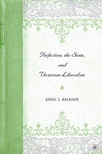 9781403968357: Perfection, the State, and Victorian Liberalism