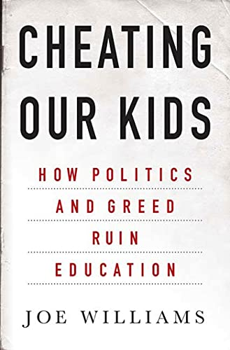 9781403968395: Cheating Our Kids: How Politics and Greed Ruin Education