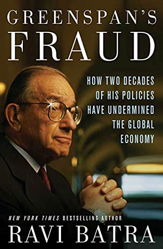 Greenspan's Fraud: How Two Decades of His Policies Have Undermined the Global Economy (9781403968593) by Batra, Ravi