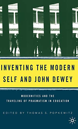 9781403968623: Inventing the Modern Self and John Dewey: Modernities and the Traveling of Pragmatism in Education: Pragmatism, the Modern Self and Education