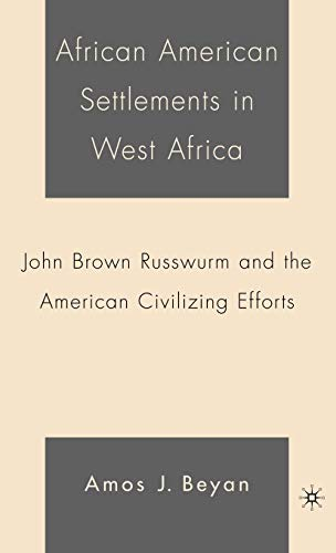 9781403968913: African American Settlements in West Africa: John Brown Russwurm and the American Civilizing Efforts