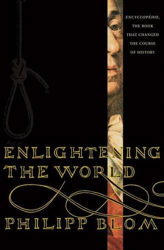 Enlightening the World: Encyclopedia, The Book That: Philipp Blom