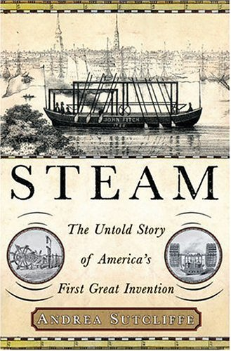 9781403968999: Steam: The Untold Story of America's First Great Invention