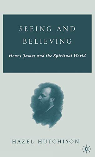 9781403969262: Seeing and Believing: Henry James and the Spiritual World