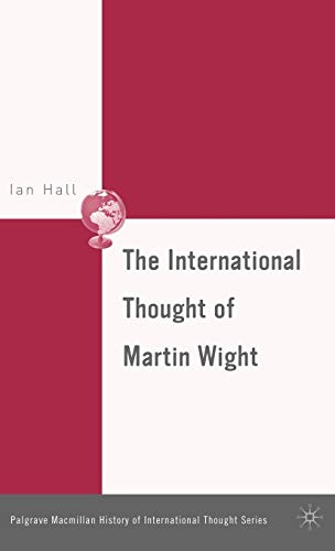 The International Thought of Martin Wight (The Palgrave Macmillan History of International Thought)...