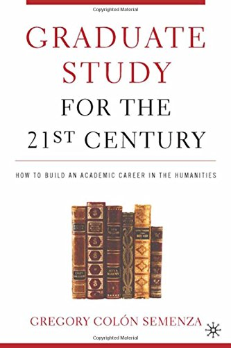 9781403969361: Graduate Study for the Twenty-First Century: How to Build an Academic Career in the Humanities