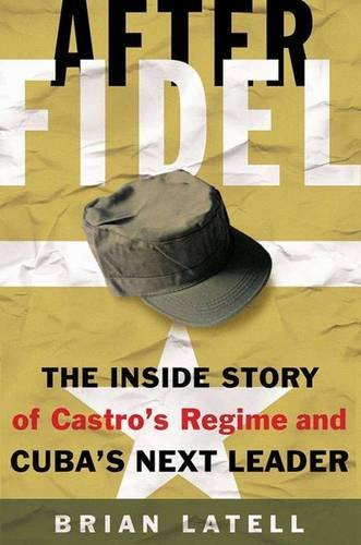 9781403969439: After Fidel: The Inside Story of Castro's Regime and Cuba's Next Leader