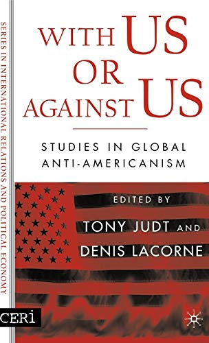 With Us or Against Us: Studies in Global Anti-Americanism (CERI Series in International Relations and Political Economy) (1403969515) by D. Lacorne; T. Judt