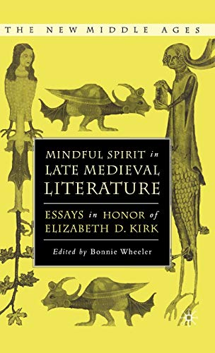 9781403969705: Mindful Spirit in Late Medieval Literature: Essays in Honor of Elizabeth D. Kirk (The New Middle Ages)