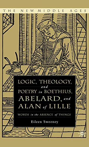 9781403969729: Logic, Theology, and Poetry in Boethius, Abelard, and Alan of Lille: Words in the Absence of Things (The New Middle Ages)