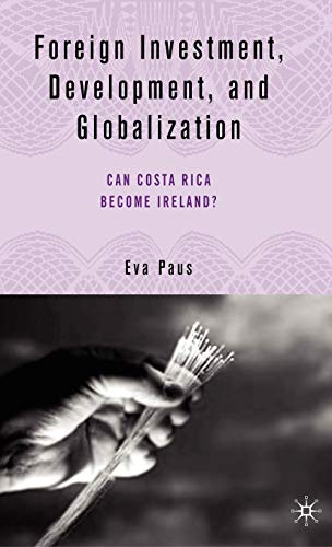 9781403969835: Foreign Investment, Development, and Globalization: Can Costa Rica Become Ireland?