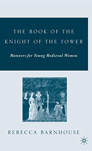 9781403969910: The Book of the Knight of the Tower: Manners for Young Medieval Women (Arthurian and Courtly Cultures)