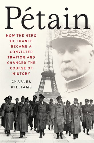 Petain - How the Hero of France Became a Convicted Traitor: Charles Williams