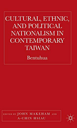 Cultural, Ethnic, and Political Nationalism in Contemporary Taiwan: Bentuhua (1403970203) by Makeham, John; Hsiau, A-chin