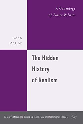 9781403970329: The Hidden History of Realism: A Genealogy of Power Politics (The Palgrave Macmillan History of International Thought)