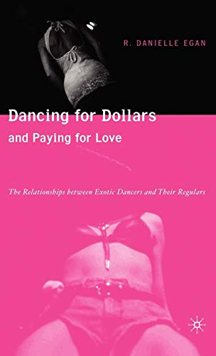 9781403970442: Dancing for Dollars and Paying for Love: The Relationships between Exotic Dancers and their Regulars