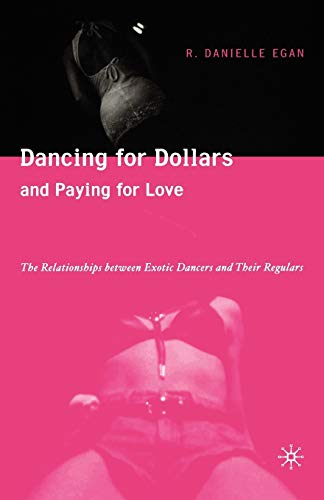9781403970459: Dancing for Dollars and Paying for Love: The Relationships between Exotic Dancers and their Regulars