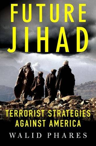 Future Jihad: Terrorist Strategies Against America: Phares, Walid