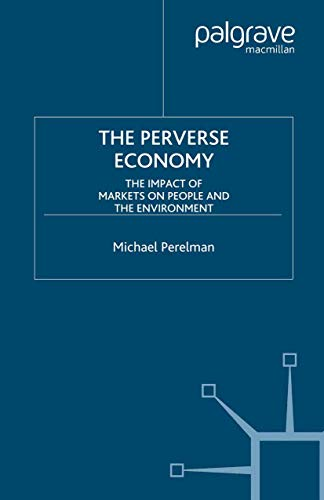 9781403970879: The Perverse Economy: The Impact of Markets on People and the Environment