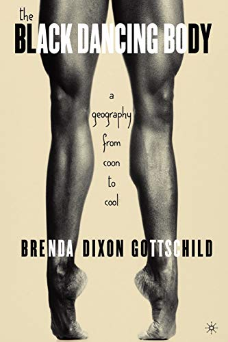 9781403971210: The Black Dancing Body: A Geography from Coon to Cool