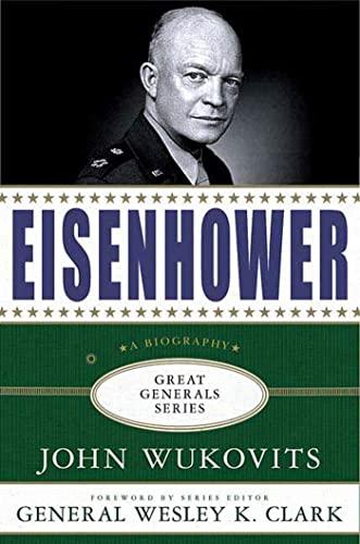 Eisenhower: A Biography (Great Generals): John Wukovits; Foreword-Wesley K. Clark