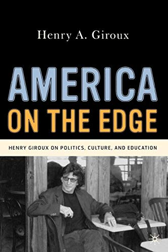 America on the Edge: Henry Giroux on Politics, Culture, and Education: Henry A. Giroux