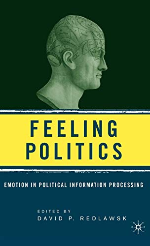 9781403971784: Feeling Politics: Emotion in Political Information Processing