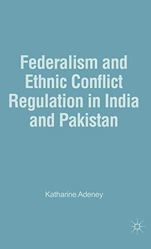 Federalism and Ethnic Conflict Regulation in India: Katharine Adeney