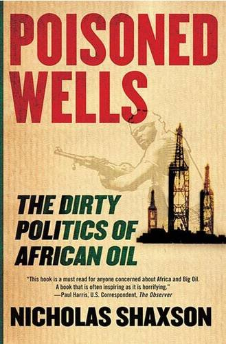 9781403971944: Poisoned Wells: The Dirty Politics of African Oil