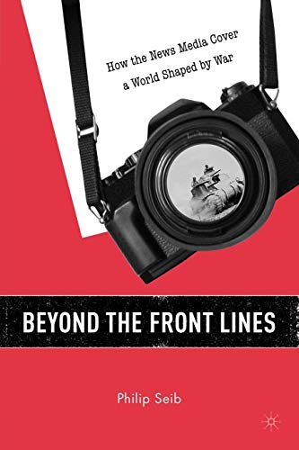 9781403972088: Beyond the Front Lines: How the News Media Cover a World Shaped by War