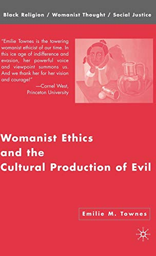 9781403972729: Womanist Ethics and the Cultural Production of Evil (Black Religion/Womanist Thought/Social Justice)