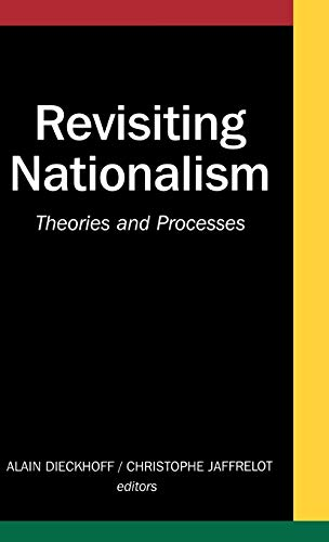 Revisiting Nationalism: Theories and Processes (CERI Series: Alain Dieckhoff; Christophe