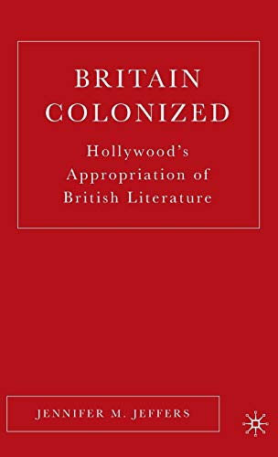 Britain Colonized: Hollywood's Appropriation of British Literature: J. Jeffers